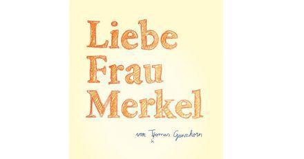 «Liebe Frau Merkel» von Thomas Ganzhorn.