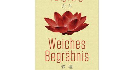 «Weiches Begräbnis» von Fang Fang - aus dem Chinesischen von Michael Kahn-Ackermann.