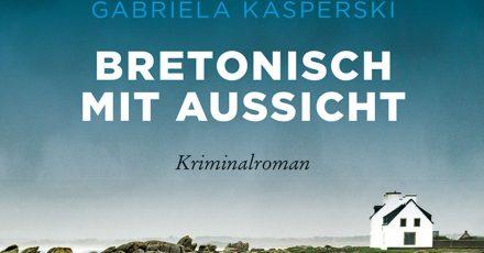 «Bretonisch mit Aussicht» - ein neuer Krimi der Schweizer Autorin Gabriela Kasperski.